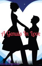 A Genius In Love [COMPLETED] by GlitchingStatic