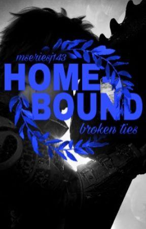 Home-Bound: Broken Ties by MseriesJ143