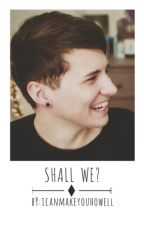Shall We? (Dan Howell X Reader) by ICanMakeYouHowell