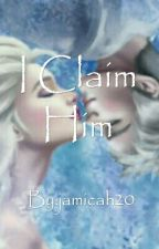 I Claim Him  (JELSA) (Completed) by jamicah20