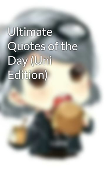 Ultimate Quotes of the Day (Uni Edition) by 5foottall