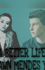 A better life ~Shawn Mendes Y Tu~ by SharonRodriguez14
