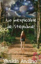 ¡Lo inexplicable de Stephanie! by Yankie_Andino