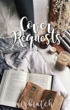 Cover Requests [OPEN] ✔ by mizbiatch