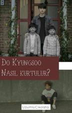 Do Kyungsoo Nasıl Kurtulur? by UzumluCikolata