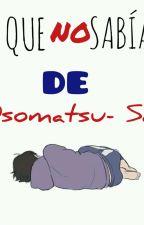 ~Lo Que No Sabias De Osomatsu-san  by zaritas_san