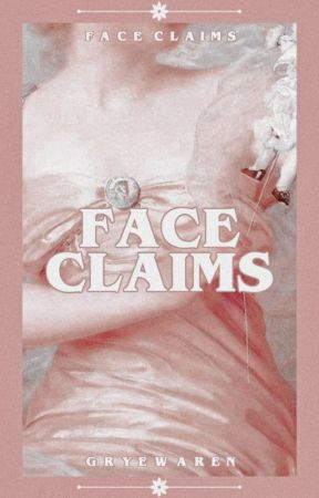 FACE CLAIMS ━ ongoing by gryewaren