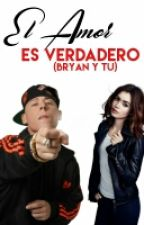 El Amor Es Verdadero[brayan y tu] by tinathecrazy