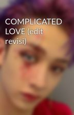 COMPLICATED LOVE by idk_imjustfangirl