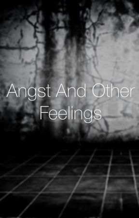 Angst and other feelings by jackbattle6