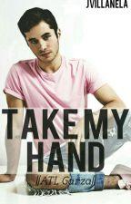 Take My Hand » ATL Garza by JVillanela