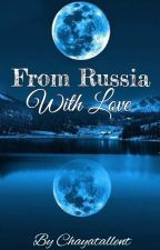 From Russia With Love {Marauders Era, R.J.L.} by chayatallent