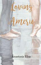 Loving Amerie by AnastasiaElise