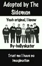 Adopted by The Sidemen (Yeah original I know) by hollyskater