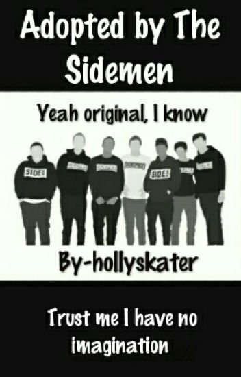 Adopted by The Sidemen (Yeah original I know)