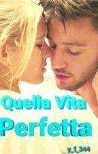 Quella Vita Perfetta by Camkiss123