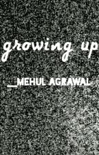 Growing Up. by MehulAgarwal255