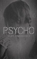 Psycho by xI_am_impossible_x
