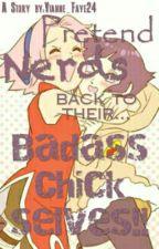 Pretend Nerds Back To Their... BADASS CHICK SELVES!! (Pretend Nerds Rewrite) by Vianne_Faye24