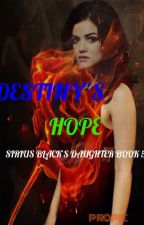 Destiny's Hope: Sirius Black's daughter Book 5 by Propie
