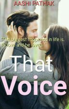 That Voice (Completed√) by Aaliya2106