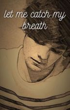 let me catch my breath | larry ✔️ by colourfulwriting