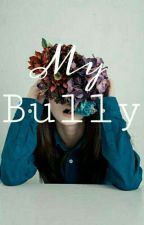 My bully |1st Book| by -Athinattbs-