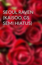 SEOUL RAVEN by angelsavontic88