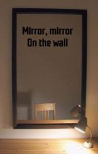 Mirror, Mirror On The Wall by bananasrepublic