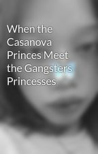 When the Casanova Princes Meet the Gangsters Princesses by XyreneMishkiya