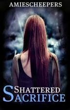 Shattered Sacrifice by That-Writing-Girl