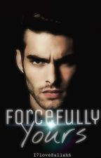 Forcefully Yours (Mafia Love Story)  by i7love8allah6