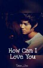 How Can I Love You by Tiaom_chu