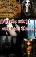 Spiele nicht mit dem Teufel-Gruselige Rituale by Bloodygirl999
