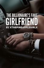 The Billionaire's Fake Girlfriend  by xThePineappleGirlx