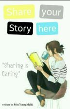 Share Your Story Here  by MissYoungMalik