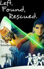 Left, Found, Rescued/Star Wars Rebels Fanfic by Rebeljedi16