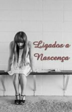 Ligados a Nascença by MariRodrigues787