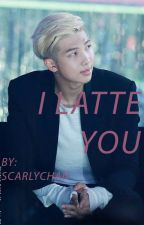 I Latte You // Namjoon X Reader by ScarlyChan