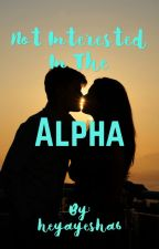 Not Interested In The Alpha by heyayesha6