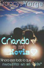 Criando a mi novia♡ by Francys_Barrios25