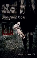No Juegues Con Ella  by Kuroma13