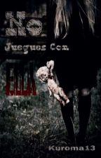 No Juegues Con Ella [EDITANDO] by Kuroma13