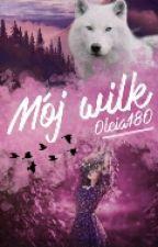 Mój Wilk [zakończone]  by Olcia180