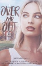 Over And Out || cth by woahlrh