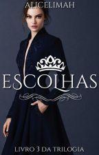 Escolhas (Livro 3) |HIATUS| by Alicelimah