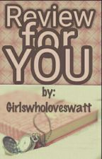 Review for YOU by girlswholoveswatt