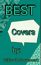 BEST COVERS by girlswholoveswatt