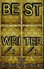 BEST WRITER by girlswholoveswatt
