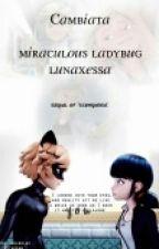 Cambiata ✿ Miraculous by Lunaxessa